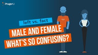 Left vs. Fact: Male and Female - What's So Confusing?