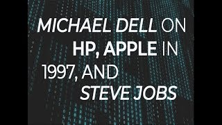 Michael Dell on HP, Apple in 1997, and Steve Jobs
