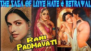 The Saga Of Love, Hate, Betrayal & Death : Rani Padmavati (Rani Padmini) & Ala-Ud-Din Khilji