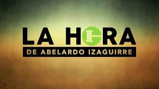 Especial La Hora de Abelardo Izaguirre Mierc 9 de Mayo 2018 thumbnail