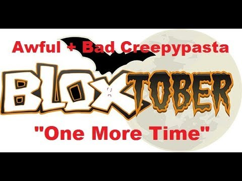 "Awful Creepypasta (Roblox Month): ""One more time"" (with Bad Creepypasta)"