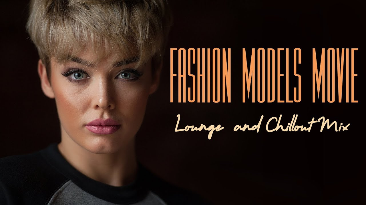 Fashion models Show ~Lounge  and Chillout Mix ~ Sensitive music ~   music of love #2