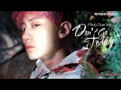[Vietsub] Chanyeol - Don't go Today