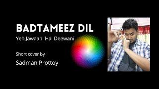 Badtameez Dil - Yeh Jawaani Hai Deewani short cover by Sadman Prottoy