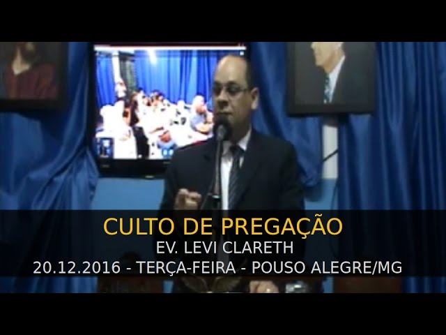 20.12.2016 - Terça-feira - Ev. Levi Clareth - Pouso Alegre/MG