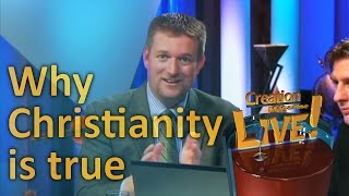 Why Christianity is true -- Creation Magazine LIVE! (2-17) by CMIcreationstation