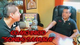 LOS INICIOS DE SONIDO SAMURAI ENTREVISTA 2da PARTE