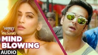 Mind Blowing  (AUDIO) | Veerey Ki Wedding |Mika Singh|Pulkit Samrat Jimmy Shergil Kriti Kharbanda