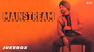 MAINSTREAM (Full Album) - Amantej Hundal | JukeBox | Latest Punjabi Songs 2020