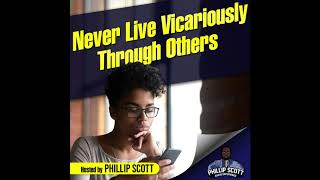 Never Live Vicariously Through Others