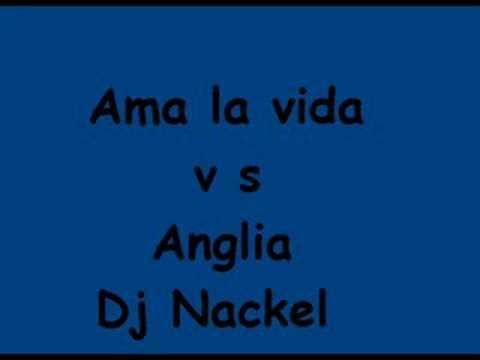 Ama la vida vs Anglia - Remix by Dj Nackel