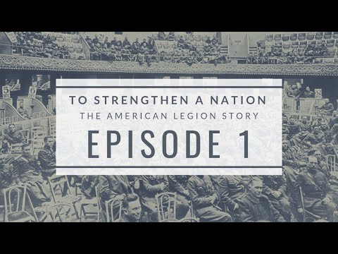 To Strengthen A Nation 1: Formation Of The American Legion
