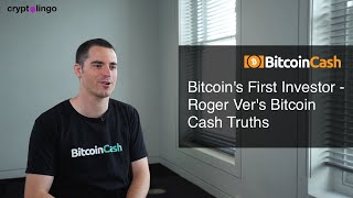 Bitcoin's First Investor - Roger Ver's Bitcoin Cash Truths