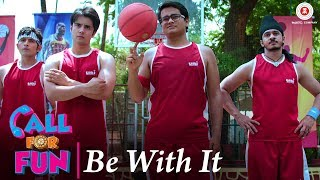 Be With It | Call For Fun |  Zaan | Aaman T, Lalit P, Yashraaj K, Pratibha Singh B, Bhoomi T