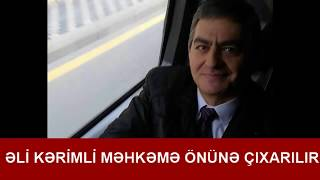 Əli Kərimli məhkəmə önünə çıxarılır