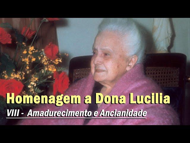 Homenagem pelo aniversário natalício de Dona Lucilia: VIII - Amadurecimento e Ancianidade.