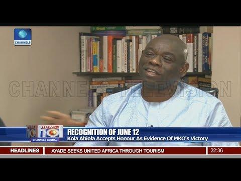 Kola Abiola Accepts June 12 Honour As Evidence Of MKO's Victory Pt.3|News@10| 13/06/18