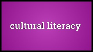Cultural literacy Meaning