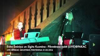 Enita Šminiņa un Sigita Kuzmina - Pilnmēness naktī LIVE@PAKAC 21.03.2014