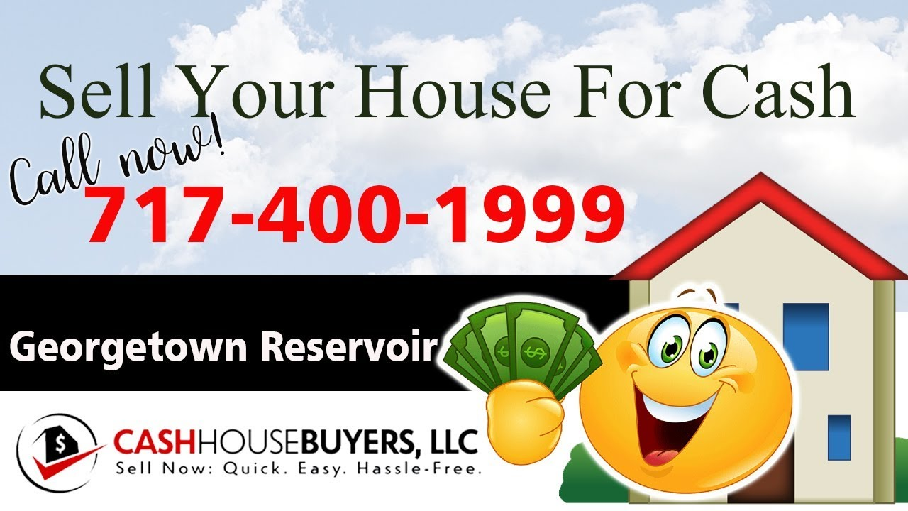 SELL YOUR HOUSE FAST FOR CASH Georgetown Reservoir Washington DC | CALL 717 400 1999 | We Buy Houses