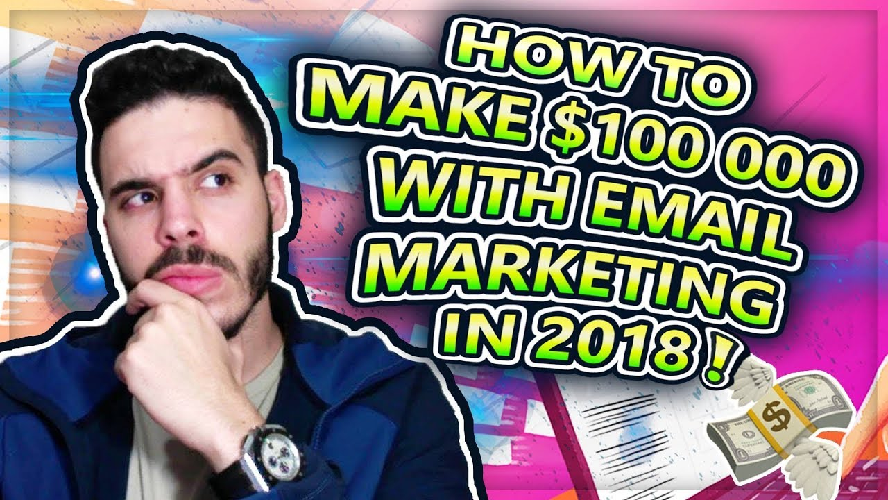 How To Make $100,000 A Month With Email Marketing (Explained Tutorial 2018)