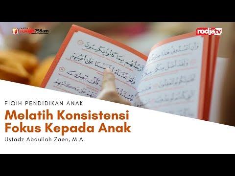 fiqih-pendidikan-anak:-melatih-konsistensi-fokus-kepada-anak-l-ustadz-abdullah-zaen,-m.a.