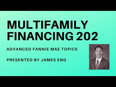 Multifamily Finance 202 With James Eng (Fannie Mae Loan- Advanced Topics)