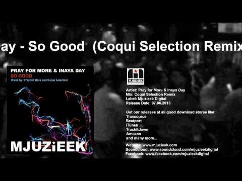 Pray for More & Inaya Day - So Good (Coqui Selection Remix)