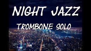 Night Jazz Trombone Music - Relaxing Jazz, Calm Jazz, Slow Jazz, Mood Jazz, Lounge Jazz