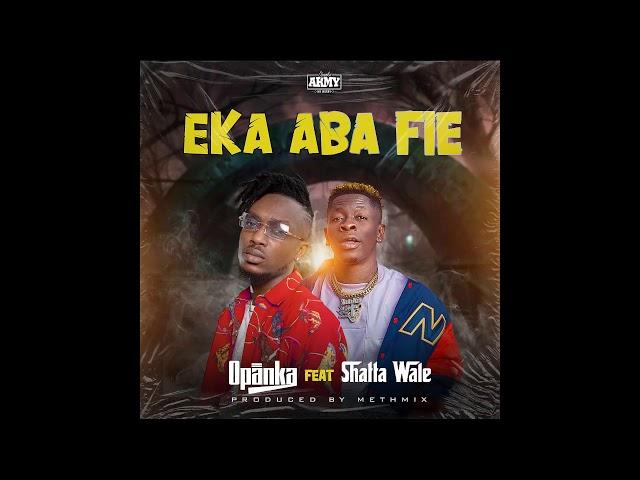 Opanka - Eka Aba Fie ft. Shatta Wale [Official Audio]