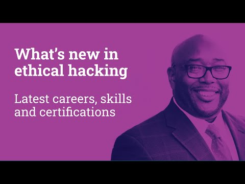 What's New In Ethical Hacking: Latest Careers, Skills And Certifications
