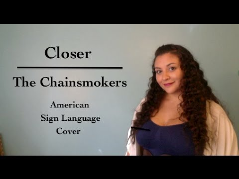 The Chainsmokers - Closer (ASL Cover)