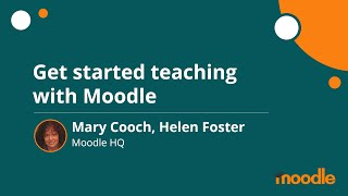 Get started teaching with Moodle | Mary Cooch, Helen Foster | MoodleMoot Global 2020