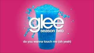 Do You Wanna Touch Me (Oh Yeah) | Glee [HD FULL STUDIO]