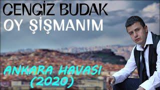 Cengiz Budak - Oy Sismanim  Ankara Havasi 2020  Resimi