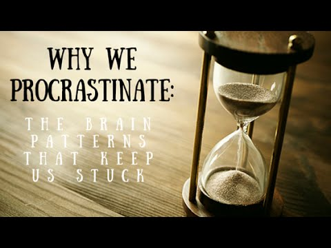 Why We Procrastinate:  The Brain Patterns that Keep Us Stuck