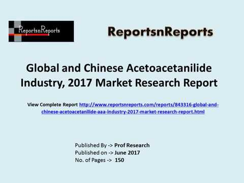 Acetoacetanilide Industry: Global Market Size, Share, Trends, Volume and 2022 Forecasts Report