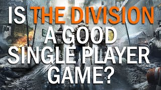 Is The Division A Good Single Player Game?