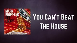 Mark Knopfler - You Can't Beat The House (Lyrics)