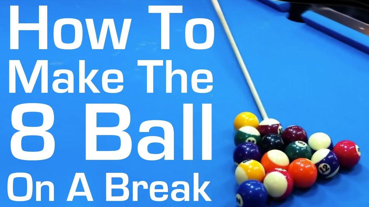 How to Make the 8 Ball on a Break - YouTube