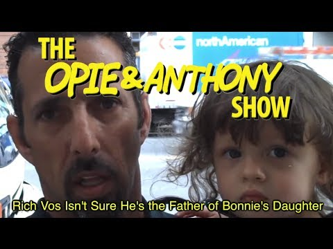 Opie & Anthony: Rich Vos Isn't Sure He's the Father of Bonnie's Daughter (07/13-07/14/09)
