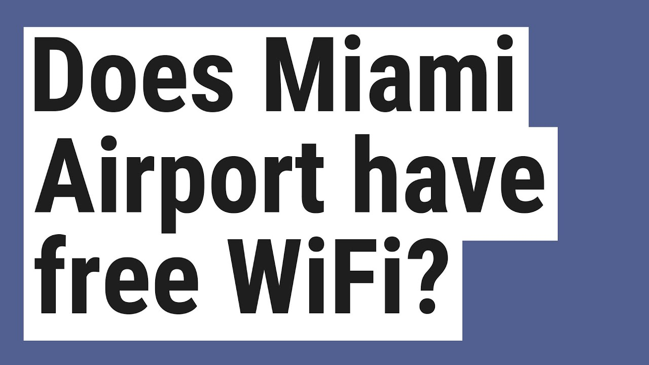 does miami airport have free wifi