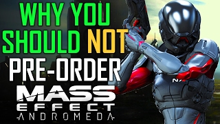 "Why You Should NOT ""Pre-order"" Mass Effect: Andromeda"