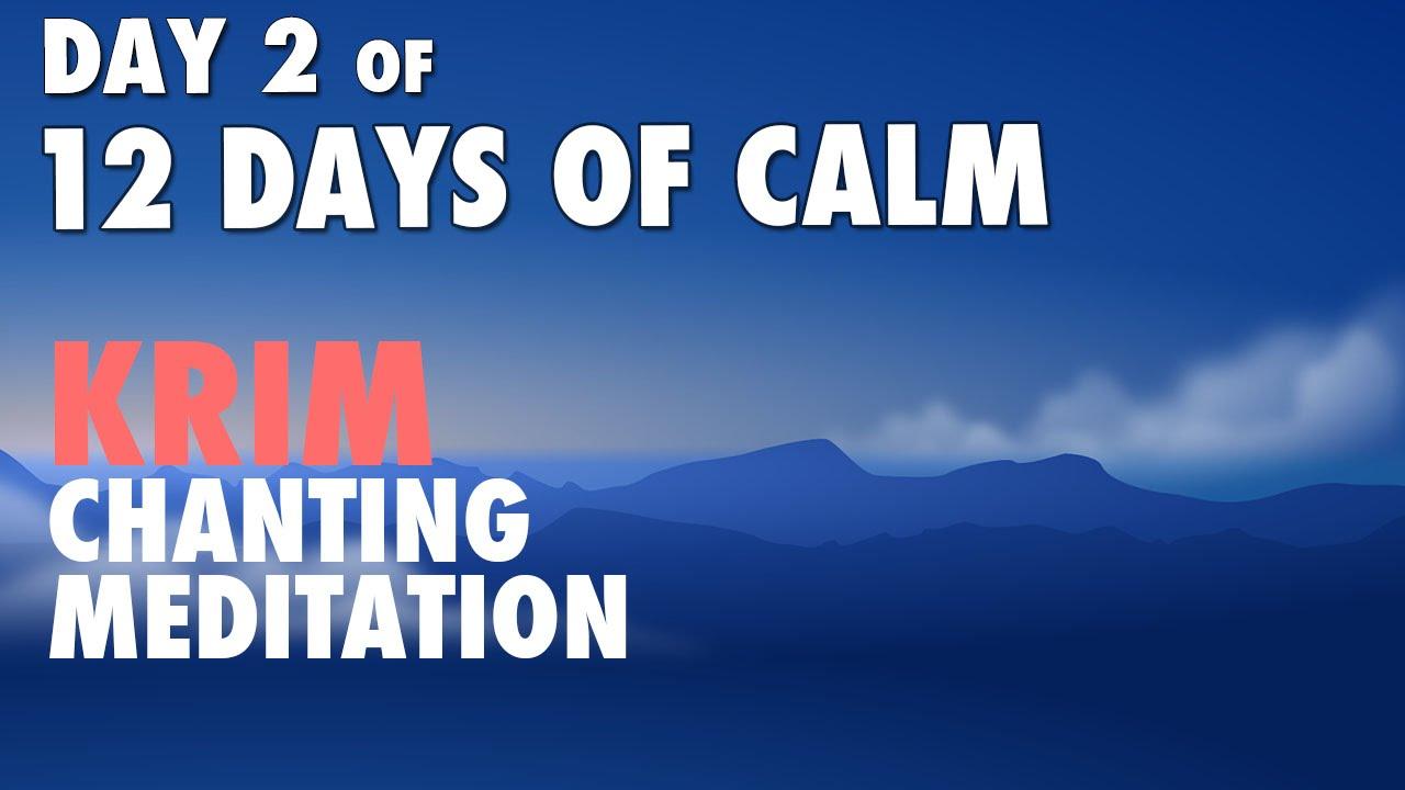 DAY 2 of 12 DAYS of CALM | KRIM Chanting Meditation @ 432 Hz