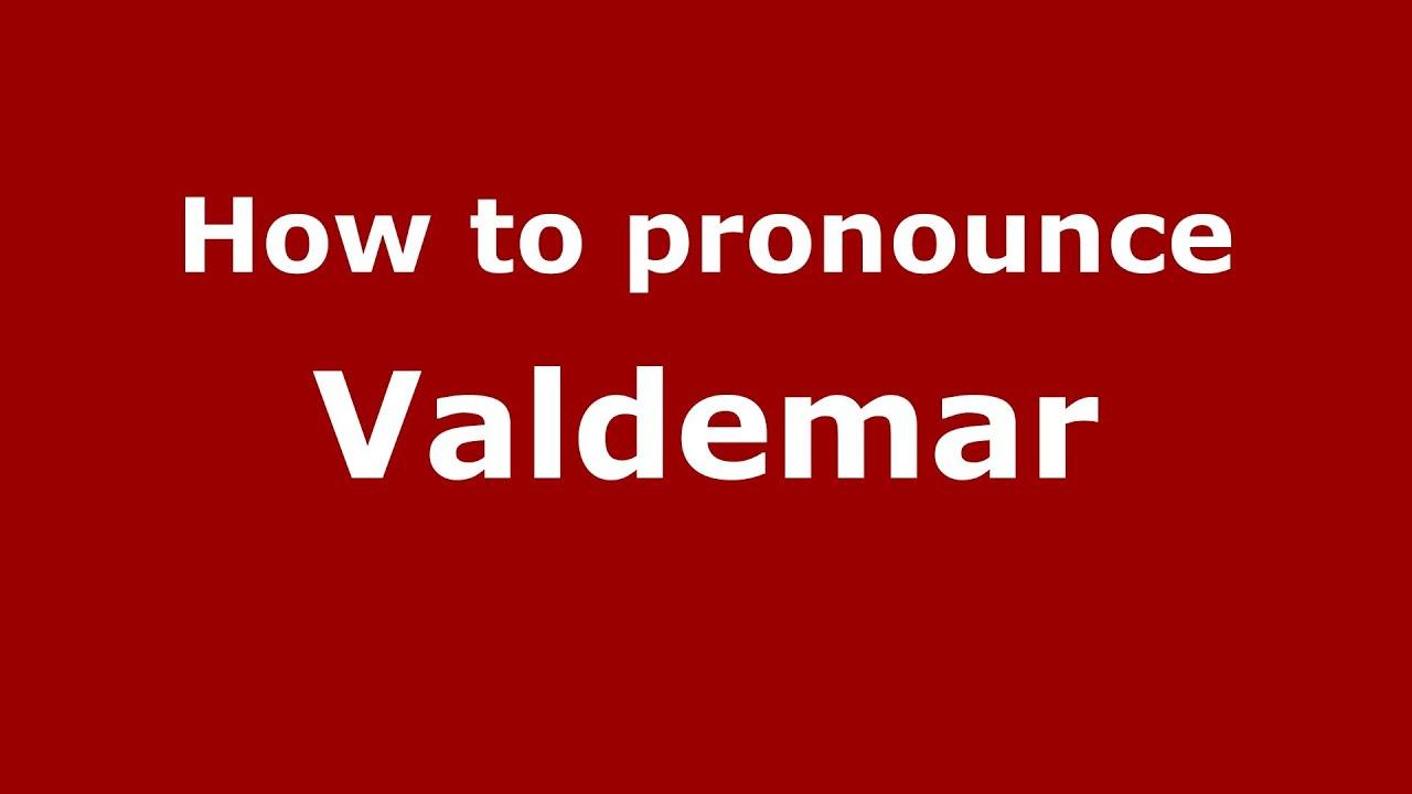 How to say or pronounce Valdemar - PronounceNames.com