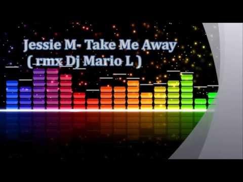 Jessie M - Take Me Away 2015 (RMX By Dj Mario L)
