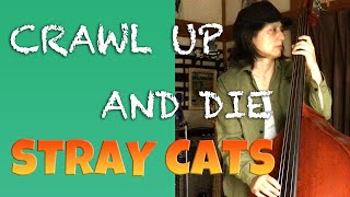 CRAWL UP AND DIE / STRAY CATS (LEE ROCKER)【DOUBLE BASS COVER】