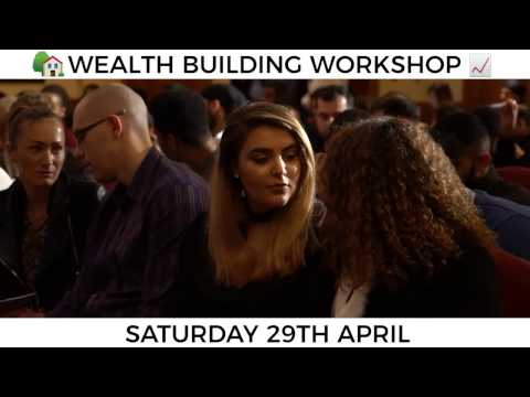 Wealth Building Workshop | Saturday 29th April | London - Book Now!