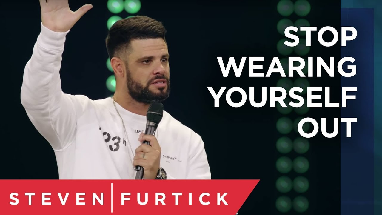 Stop Wearing Yourself Out | Pastor Steven Furtick