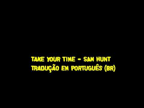 Take your time-Sam Hunt Tradução (PT-BR)